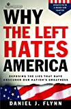 Why the Left Hates America: Exposing the Lies That Have Obscured Our Nation's Greatness