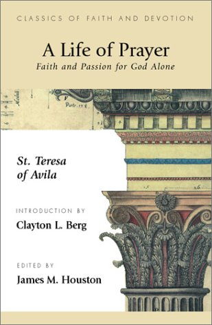 A Life of Prayer: Faith and Passion for God Alone (Classics of Faith and Devotion)