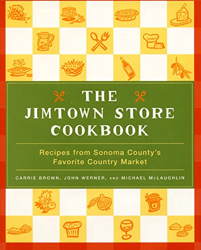 The Jimtown Store Cookbook: Recipes from Sonoma County's Favorite Country Market - Store Cookbook