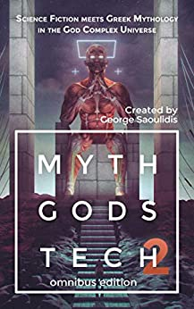 Myth Gods Tech 2 - Omnibus Edition: Science Fiction Meets Greek Mythology In The God Complex Universe (English Edition) de [Saoulidis, George]