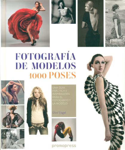 Descargar Libro Fotografía De Modelos. 1000 Poses. Una Guía Práctica E Inspiracional Para El Fotógrafo Y La Modelo Eliot Siegel