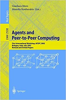 Book Agents and Peer-to-Peer Computing: First International Workshop, AP2PC 2002, Bologna, Italy, July, 2002, Revised and Invited Papers (Lecture Notes in Computer Science)