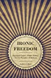 Ironic Freedom: Personal Choice, Public Policy, and the Paradox of Reform, Judith A. Baer, 113703095X