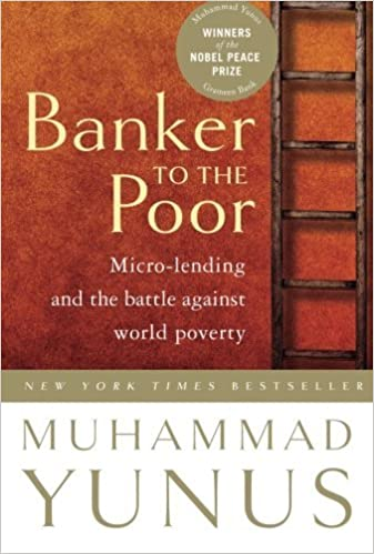 Banker To The Poor: Micro-Lending and the Battle Against World Poverty by Muhammad Yunus (2008-01-08)