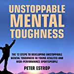Unstoppable Mental Toughness | Peter Estrop