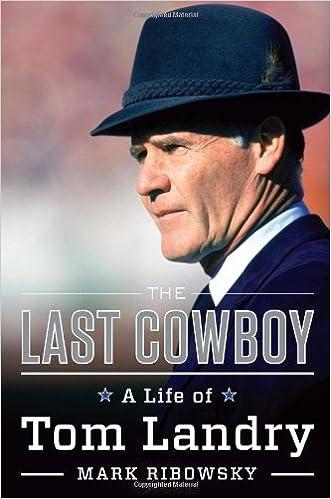 58f701274 The Last Cowboy  A Life of Tom Landry  Mark Ribowsky  9780871403339   Amazon.com  Books