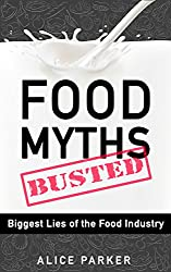 Food Myths Busted: Biggest Lies of the Food Industry ☝ Straight Facts About Food, Drinks, Nutrition and Diet ☝ (English Edition)