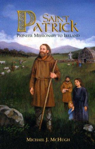 Saint Patrick: Pioneer Missionary to Ireland