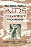 Multicultural AIDS Prevention Programs, Robert T Trotter, 1560248491