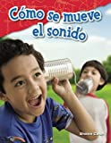 img - for C mo se mueve el sonido (How Sound Moves) (Spanish Version) (Science Readers: Content and Literacy) (Spanish Edition) book / textbook / text book