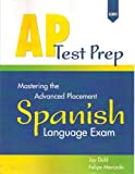 AP Test Prep : Mastering the Advanced Placement Spanish Language Exam, Duhl, Jay and Mercado, Felipe, 0821934945