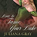 How to Tame Your Duke: A Princess in Hiding, Book 1 Audiobook by Juliana Gray Narrated by Veida Dehmlow