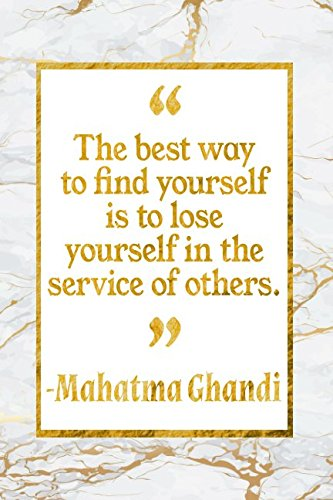 The Best Way To Find Yourself Is To Lose Yourself In The Service Of Others: Gold Marble Mahatma Ghandi Quote Inspirational Notebook ebook