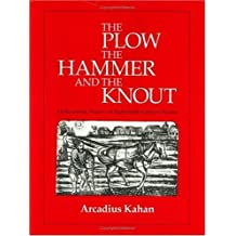 The Plow, the Hammer, and the Knout: An Economic History of Eighteenth-Century Russia by Arcadius Kahan (1985-09-01)