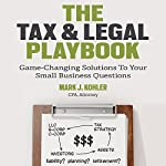 The Tax and Legal Playbook: Game-Changing Solutions to Your Small-Business Questions | Mark J. Kohler