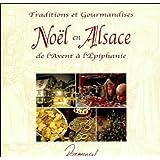Noël En Alsace de l'Avent à l'Épiphanie Traditions et Gourmandise
