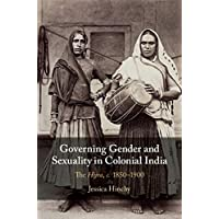 Governing Gender and Sexuality in Colonial India: The Hijra, c.1850-1900