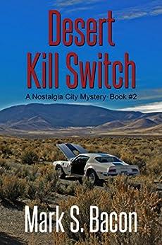 Desert Kill Switch: Nostalgia City Mystery ~ Book 2 by [Bacon, Mark S.]