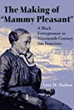"""The Making of """"Mammy Pleasant"""": A Black Entrepreneur in Nineteenth-Century San Francisco by Lynn M. Hudson front cover"""