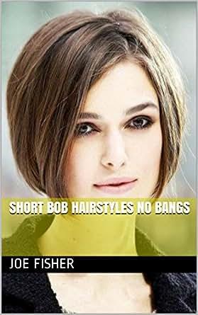 Short Bob Hairstyles No Bangs Kindle Edition By Joe Fisher Health