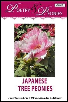 Poetry and Peonies: Japanese Tree Peonies (Poetry and Peonies: Coffee Table Books Book 1) by [Carney, Deborah]