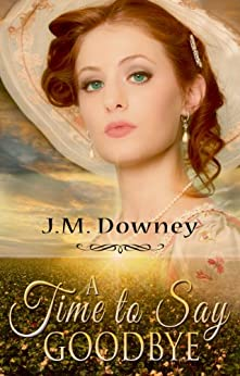 A Time To Say Goodbye (The Abolitionist Chronicles Book 1) by [Downey, J.M.]