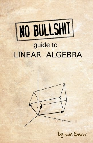 No bullshit guide to linear algebra