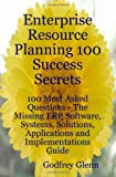 Enterprise Resource Planning 100 Success Secrets - 100 Most Asked Questions, Godfrey Glenn, 0980497183
