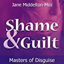 Shame & Guilt: Masters of Disguise Audiobook by Jane Middleton-Moz Narrated by Cat Gould