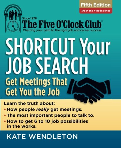Shortcut Your Job Search: Get Meetings That Get You the Job (The Five O'Clock Club)
