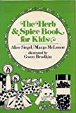 img - for The herb & spice book for kids: Gifts to make, crazy cure-alls, food recipes, growing herbs book / textbook / text book