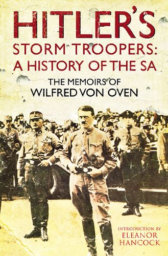 Hitlers Storm Troopers: A History of the SA: The Memoirs of Wilfred von Oven
