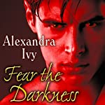 Fear the Darkness: Guardians of Eternity Series, #9 | Alexandra Ivy