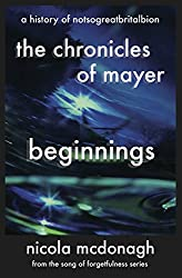 The Chronicles of Mayer  - Beginnings - The Song of Forgetfulness : A History of NotSoGreatBritAlbion Sci-fi, Dystopian series