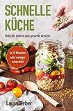 Schnelle Küche: Einfache, leckere und gesunde Gerichte (German Edition)