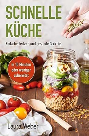 Schnelle Küche | Amazon Com Br Ebooks Kindle Schnelle Kuche Einfache Leckere Und