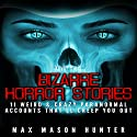 Bizarre Horror Stories: 11 Weird & Crazy Paranormal Accounts That'll Creep You Out Audiobook by Max Mason Hunter Narrated by Kevin Theis