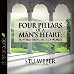 Four Pillars of a Man's Heart: Bringing Strength into Balance | Stu Weber