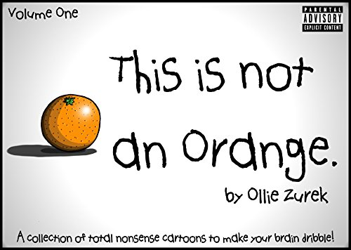 This is not an Orange.: A collection of total nonsense cartoons to make your brain dribble.