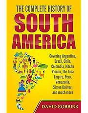 The Complete History of South America: Covering Argentina, Brazil, Chile, Colombia, Machu Picchu, The Inca Empire, Peru, Venezuela, Simon Bolivar, and much more