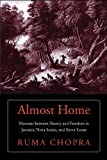"Ruma Chopra, ""Almost Home: Maroons between Slavery and Freedom in Jamaica, Nova Scotia, and Sierra Leone"" (Yale UP, 2018)"