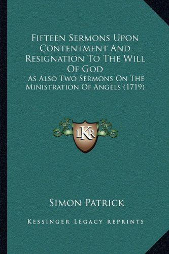 Fifteen Sermons Upon Contentment And Resignation To The Will Of God: As Also Two Sermons On The Ministration Of Angels (1719) pdf epub