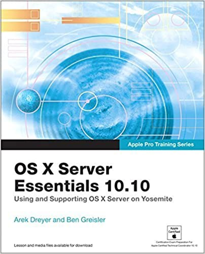 Book Apple Pro Training Series: OS X Server Essentials 10.10: Using and Supporting OS X Server on Yosemite by Dreyer, Arek, Greisler, Ben (2015)