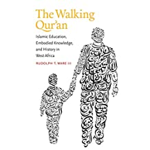 Walking Qur'an: Islamic Education, Embodied Knowledge And History In West Africa