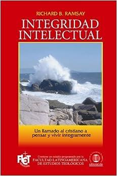 Integridad intelectual (Spanish Edition) by Ramsay, Richard B. (2008)