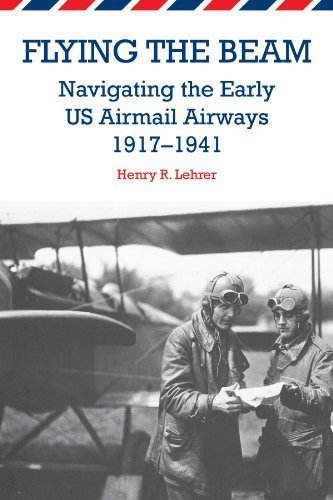 Flying the Beam: Navigating the Early US Airmail Airways, 1917-1941 by Henry R. Lehrer - Airways Shopping Us