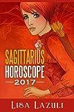 Sagittarius Horoscope 2017 (Astrology Horoscopes 2017) (Volume 9)