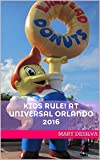 KIDS RULE! at Universal Orlando 2016: The Unofficial Parents Guide for Universal Orlando