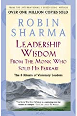 Leadership Wisdom From The Monk Who Sold His Ferrari: The 8 Rituals of Visionary Leaders Kindle Edition