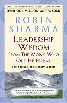 Leadership Wisdom From The Monk Who Sold His Ferrari The